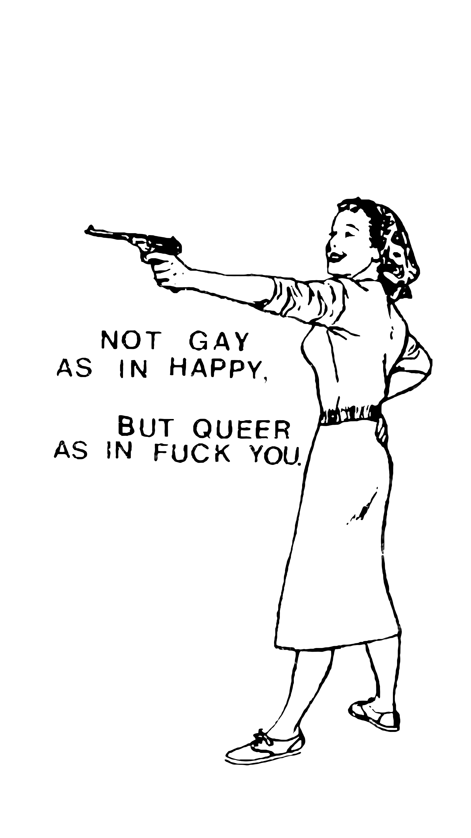 Figure 5: Queer Nation slogan, origin of quote and image unknown. Also used by Agatha in their 2009 song 'Queer as in Fuck You'
